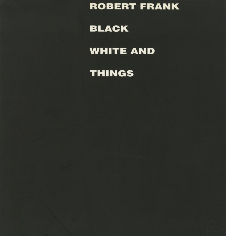 BLACK WHITE AND THINGS. Robert Frank.