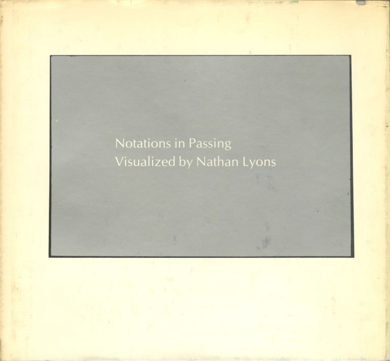 NOTATIONS IN PASSING:; VISUALIZED BY NATHAN LYONS. Nathan Lyons.
