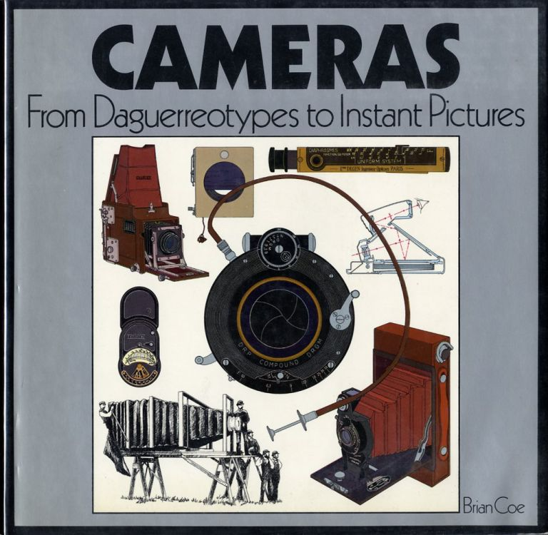 CAMERAS: FROM DAGUERREOTYPES TO INSTANT PICTURES. Brian Coe.