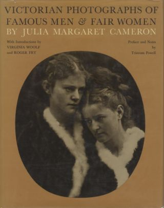 VICTORIAN PHOTOGRAPHS OF FAMOUS MEN & FAIR WOMEN.; Introductions by Virginia Woolf and Roger Fry. Edited by Tristam Powell. Julia Margaret Cameron.