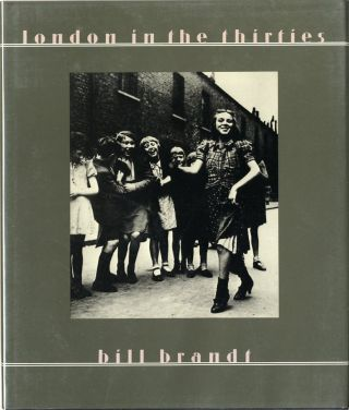 LONDON IN THE THIRTIES; Introduction by Mark Haworth-Booth. Bill Brandt