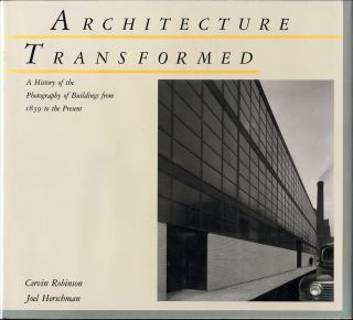ARCHITECTURE TRANSFORMED: A HISTORY OF THE PHOTOGRAPHY OF BUILDINGS FROM 1839 TO THE PRESENT....