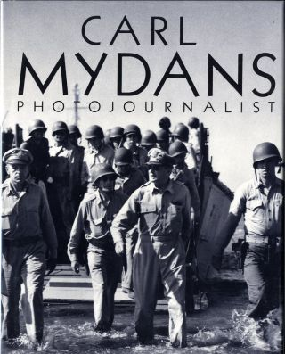 CARL MYDANS, PHOTOJOURNALIST.; With an interview by Philip B. Kunhardt, Jr. Carl Mydans.