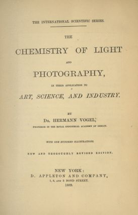 THE CHEMISTRY OF LIGHT AND PHOTOGRAPHY:; IN THEIR APPLICATION TO ART, SCIENCE, AND INDUSTRY....