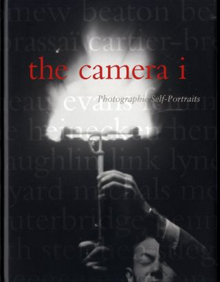 THE CAMERA I: PHOTOGRAPHIC SELF-PORTRAITS FROM THE AUDREY AND SYDNEY IRMAS COLLECTION. Robert A....