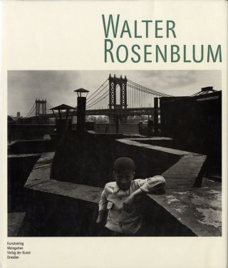 WALTER ROSENBLUM.; Essays by Shelley Rice and Naomi Rosenblum. Walter Rosenblum