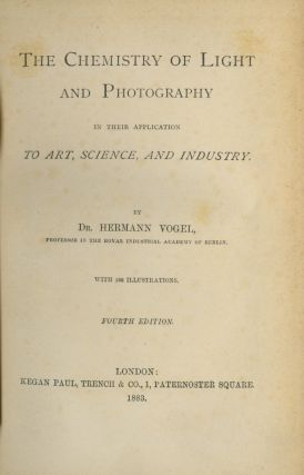 THE CHEMISTRY OF LIGHT AND PHOTOGRAPHY: ; IN THEIR APPLICATION TO ART, SCIENCE, AND INDUSTRY....