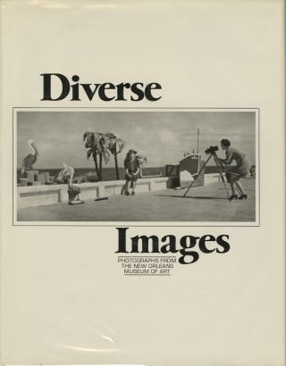 DIVERSE IMAGES: PHOTOGRAPHS FROM THE NEW ORLEANS MUSEUM OF ART. LAUGHLIN, E. John Bullard, Tina...