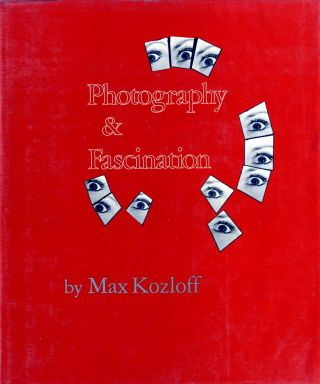 PHOTOGRAPHY & FASCINATION. Max Kozloff.