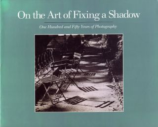 ON THE ART OF FIXING A SHADOW: ONE HUNDRED AND FIFTY YEARS OF PHOTOGRAPHY. Sarah Greenough.