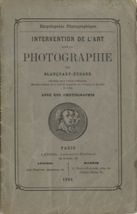 INTERVENTION DE L'ART DANS LA PHOTOGRAPHIE. Blanquart-Evrard, Louis Désiré.