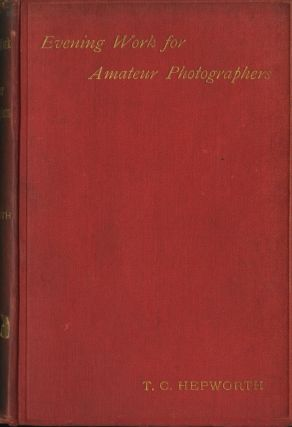 EVENING WORK FOR AMATEUR PHOTOGRAPHERS. T. C. Hepworth, Thomas Cradock.