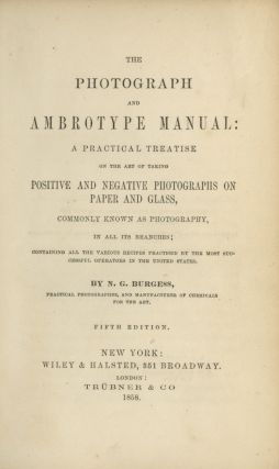 THE PHOTOGRAPH AND AMBROTYPE MANUAL: A PRACTICAL TREATISE ON THE ART OF TAKING POSITIVE AND...