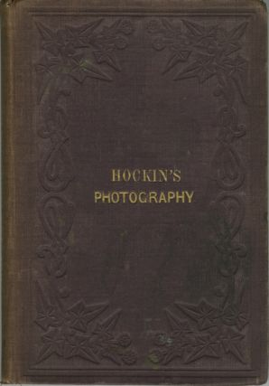 PRACTICAL HINTS ON PHOTOGRAPHY: ITS CHEMISTRY AND ITS MANIPULATIONS. J. B. Hockin, John, Brent