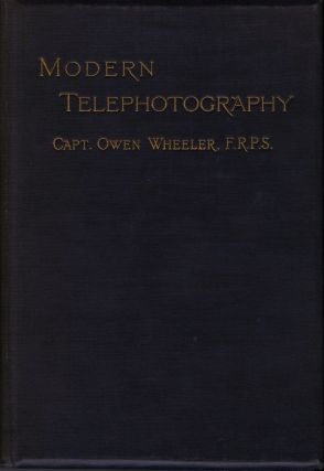 MODERN TELEPHOTOGRAPHY, A PRACTICAL MANUAL OF WORKING METHODS AND APPLICATION. Owen Wheeler, Captain.