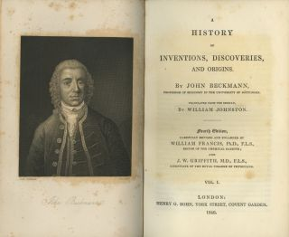 A HISTORY OF INVENTIONS, DISCOVERIES, AND ORIGINS.; Translated from the German, by William Johnston. Carefully revised and enlarged by William Francis and J.W. Griffith. Johann Beckmann.