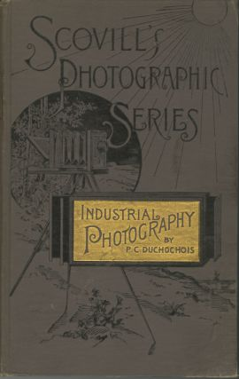 INDUSTRIAL PHOTOGRAPHY:; BEING A DESCRIPTION OF THE VARIOUS PROCESSES OF PRODUCING INDESTRUCTIBLE...