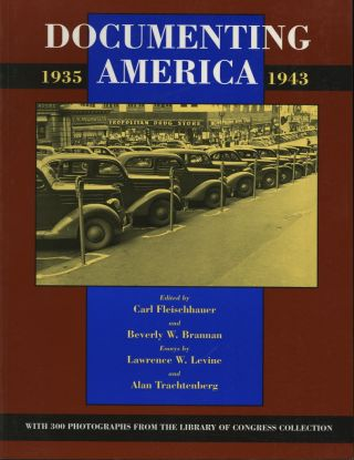 DOCUMENTING AMERICA, 1935-1943.; Essays by Lawrence W. Levine and Alan Trachtenberg. Carl...