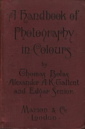 A HANDBOOK OF PHOTOGRAPHY IN COLOURS. Thomas Bolas