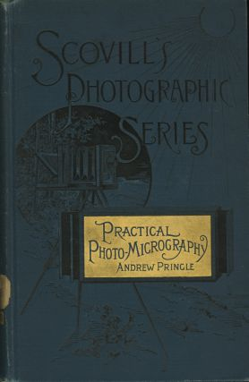 PRACTICAL PHOTO-MICROGRAPHY:; BY THE LATEST METHODS. Andrew Pringle.