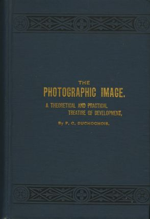 THE PHOTOGRAPHIC IMAGE.; A THEORETICAL AND PRACTICAL TREATISE OF THE DEVELOPMENT IN THE GELATINE,...