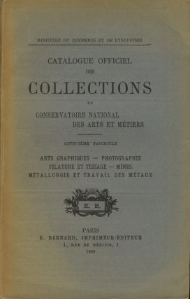 CATALOGUE OFFICIEL DES COLLECTIONS DU CONSERVATOIRE NATIONAL DES ARTS ET MÉTIERS. CINQUIÉME...