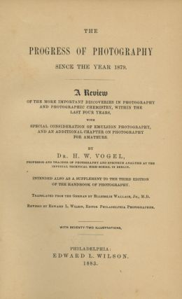 THE PROGRESS OF PHOTOGRAPHY SINCE THE YEAR 1879. A REVIEW OF THE MORE IMPORTANT DISCOVERIES IN...