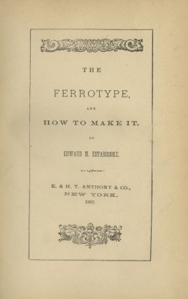 THE FERROTYPE AND HOW TO MAKE IT. Edward M. Estabrooke