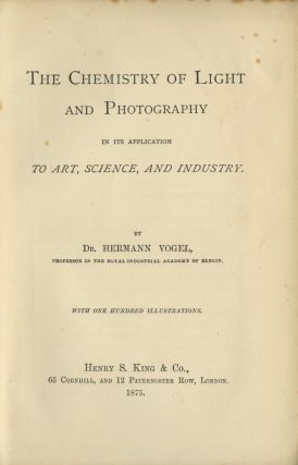 THE CHEMISTRY OF LIGHT AND PHOTOGRAPHY:; IN ITS APPLICATIONS TO ART, SCIENCE, AND INDUSTRY....