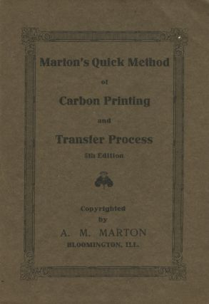 MARTON'S QUICK METHOD OF CARBON PRINTING AND TRANSFER PROCESS.; [cover title]. A. M. Marton,...