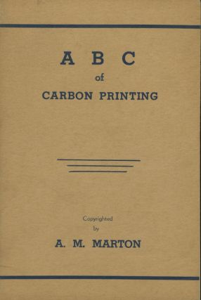 A B C OF CARBON PRINTING.; [cover title]. A. M. Marton, Albert Martin