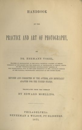 HANDBOOK OF THE PRACTICE AND ART OF PHOTOGRAPHY.; REVISED AND CORRECTED BY THE AUTHOR, AND...