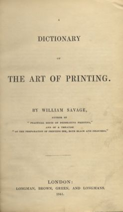 A DICTIONARY OF THE ART OF PRINTING. William Savage