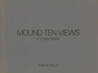 MOUND TEN VIEWS: A STEREO BOOK. Tom Petrillo.