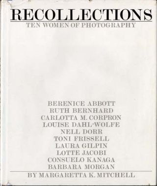 RECOLLECTIONS: TEN WOMEN OF PHOTOGRAPHY. ANTHOLOGY, Margaretta K. Mitchell.
