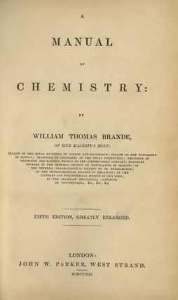 A MANUAL OF CHEMISTRY. William Thomas Brande