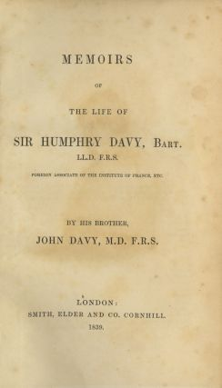 MEMOIRS OF THE LIFE OF SIR HUMPHRY DAVY, BART., L.L.D., F.R.S., FOREIGN ASSOCIATE OF THE...