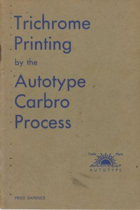 TRICHROME PRINTING BY THE AUTOTYPE CARBRO PROCESS. Autotype Company
