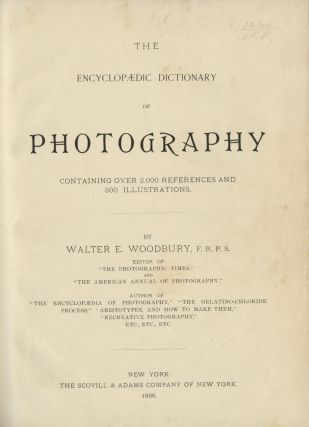 THE ENCYCLOPÆDIC DICTIONARY OF PHOTOGRAPHY; CONTAINING OVER 2,000 REFERENCES AND 500...