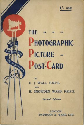 THE PHOTOGRAPHIC PICTURE POST-CARD; FOR PERSONAL USE AND FOR PROFIT. E. J. Wall, H. Snowden Ward,...
