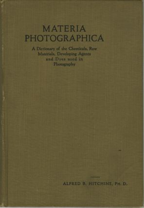 MATERIA PHOTOGRAPHICA:; A DICTIONARY OF THE CHEMICALS, RAW MATERIALS, DEVELOPING AGENTS AND DYES...