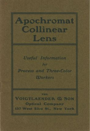 APOCHROMAT COLLINEAR LENS: USEFUL INFORMATION FOR PROCESS AND THREE-COLOR WORKERS....