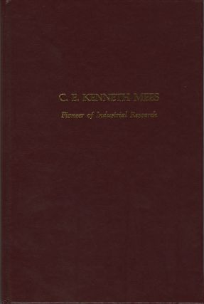 A BIOGRAPHY - AUTOBIOGRAPHY OF CHARLES EDWARD KENNETH MEES, PIONEER OF INDUSTRIAL RESEARCH. MEES,...