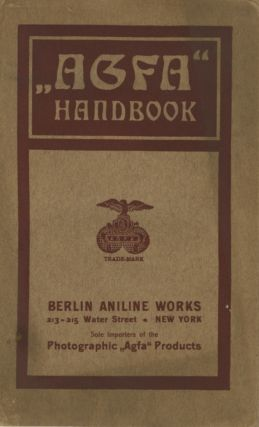 """AGFA"" HANDBOOK ON THE PHOTOGRAPHIC PRODUCTS OF THE ACTIEN-GESELLSCHAFT FÜR ANILIN-FABRIKATION..."