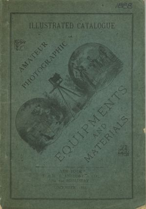 ANTHONY'S ILLUSTRATED CATALOGUE OF AMATEUR PHOTOGRAPHIC EQUIPMENT.; [cover title]. E., H T. Anthony