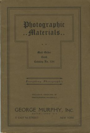 PHOTOGRAPHIC MATERIALS: MAIL ORDER, CASH, CATALOGUE: NO. 124.; [cover title]. Inc George Murphy