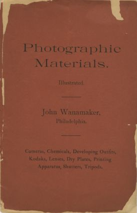 PHOTOGRAPHIC MATERIALS ILLUSTRATED: CAMERAS, CHEMICALS, DEVELOPING OUTFITS, KODAKS, LENSES, DRY...