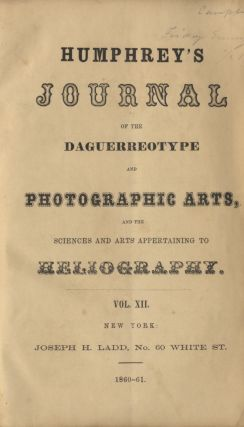 HUMPHREY'S JOURNAL OF THE DAGUERREOTYPE AND THE PHOTOGRAPHIC ARTS, AND THE SCIENCES AND ARTS...