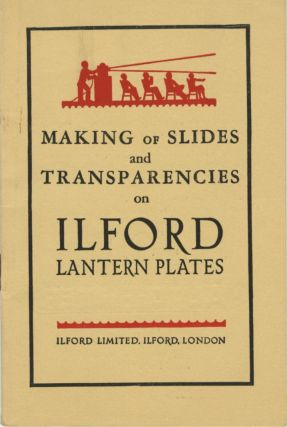 MAKING OF SLIDES AND TRANSPARENCIES ON ILFORD LANTERN PLATES.; [cover title]. Ilford Limited