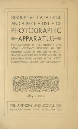 DESCRIPTIVE CATALOGUE AND PRICE LIST OF THE PHOTOGRAPHIC APPARATUS, MANUFACTURED BY ANTHONY AND...